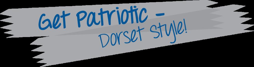Get Patriotic Dorset